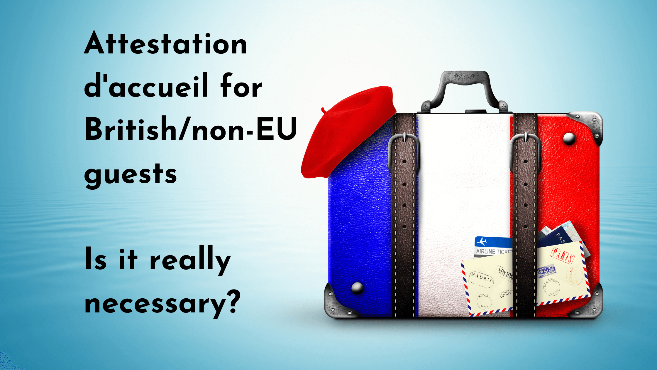 Attestation d'accueil for British / non-EU guests - is it really necessary?