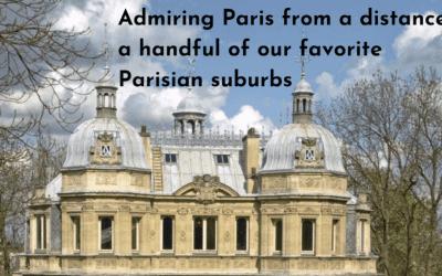 Admiring Paris From a Distance: Our Favorite Parisian Suburbs